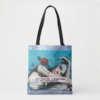 Tote bag-don't rush me. I'm waiting till the last