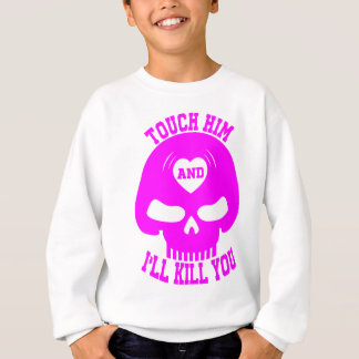 Touch him and i'll kill you sweatshirt