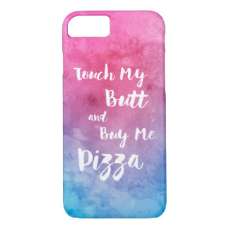 Touch My Butt And Buy Me Pizza Humor iPhone 8/7 Case