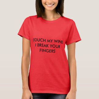 Touch my wine I break your fingers . T-Shirt
