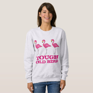 Tough Old Bird Tropical Pink Flamingo Funny Lady Sweatshirt