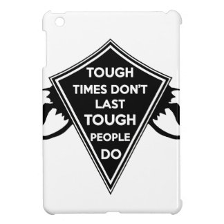 Tough Times don't last Tough People do Case For The iPad Mini