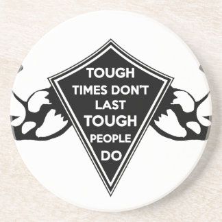 Tough Times don't last Tough People do Coaster