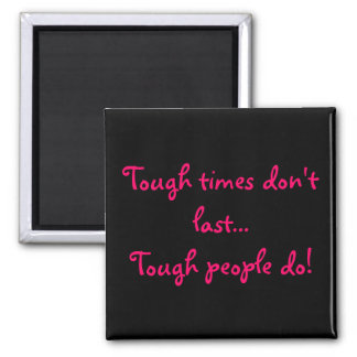 Tough times don't last...Tough people do! magnet