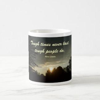 Tough times never last,tough people do mug