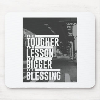 Tougher Lesson Bigger Blessing Mouse Pad
