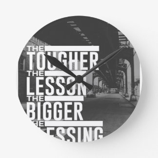 Tougher Lesson Bigger Blessing Round Clock