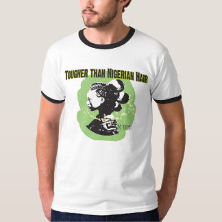 Tougher than Nigerian hair T-Shirt