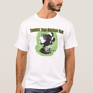Tougher than Nigerian hair T-Shirt