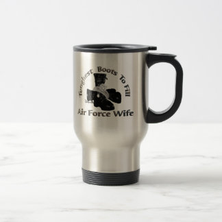 Toughest Boots To Fill ~ Air Force Wife Travel Mug