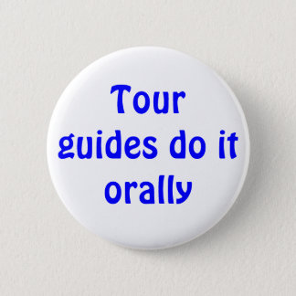 Tour guides do it orally 2 inch round button
