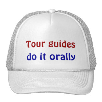 Tour guides do it orally trucker hat
