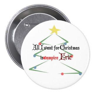 Tout que je veux pour Noël est vampire Éric Badges Avec Agrafe