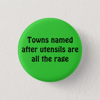 Towns named after utensils are all the rage 1 inch round button