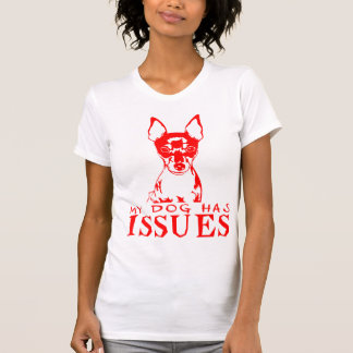 TOY FOX TERRIER MY DOG HAS ISSUES SHIRT