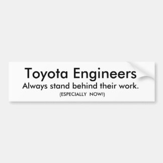 Toyota Engineers , Always stand behind their wo... Bumper Sticker