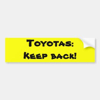 Toyotas: Keep back Bumper Sticker