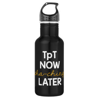 TpT Now, Cha-Ching Later! 532 Ml Water Bottle