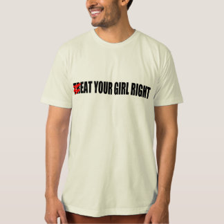 (TR)EAT YOUR GIRL RIGHT T-Shirt