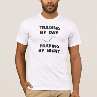 Trading by Day Praying by Night T-Shirt