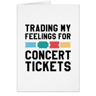 Trading My Feelings For Concert Tickets Card