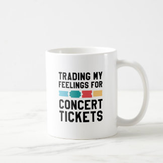 Trading My Feelings For Concert Tickets Coffee Mug