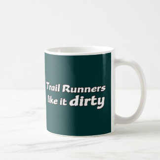 Trail Runners Like it Dirty Coffee Mug