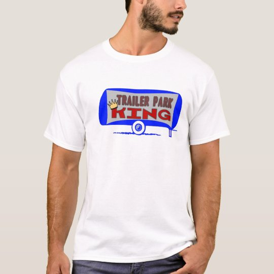 Trailer Park King T-Shirt
