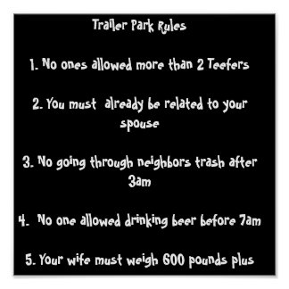 Trailer Park Rules 1. No ones allowed more than... Poster