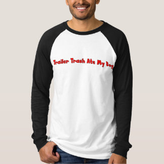 Trailer Trash Ate My Dog T-Shirt
