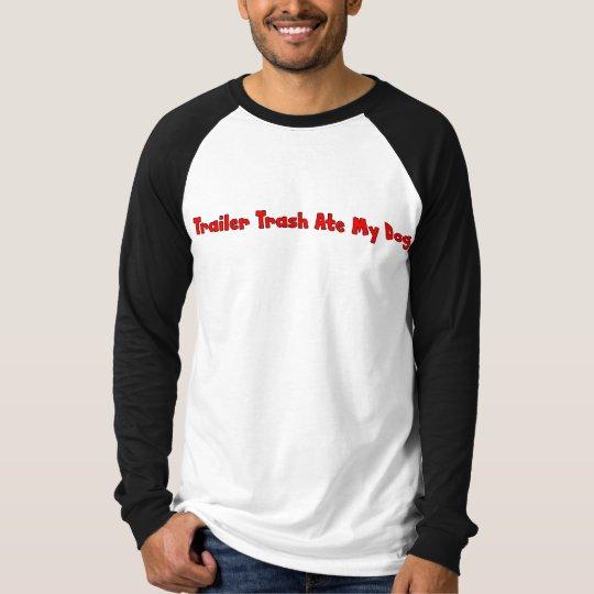 Trailer Trash Ate My Dog T-Shirt
