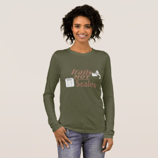 """""""Trails NOT Scales"""" Women's Long Sleeve Shirt"""