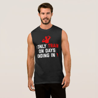 Train Days Ending Y Gym Quote Sleeveless Shirt