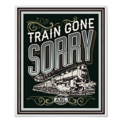 Train gone sorry. an ASL idiom vintage poster