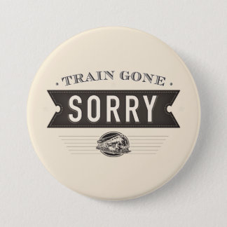 Train gone sorry. ASL idiom button. 3 Inch Round Button
