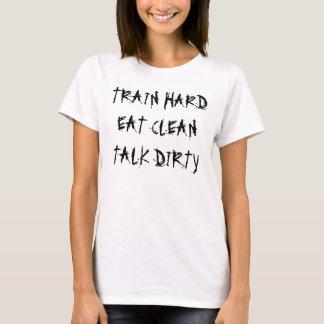 Train hard, Eat Clean, Talk Dirty T-Shirt