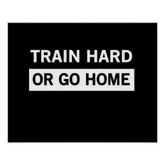 Train Hard or Go Home Poster