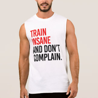 Train Insane and Don't Complain Sleeveless Shirt