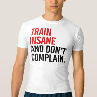 Train Insane and Don't Complain T-shirt