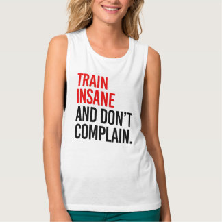 Train Insane and Don't Complain Tank Top