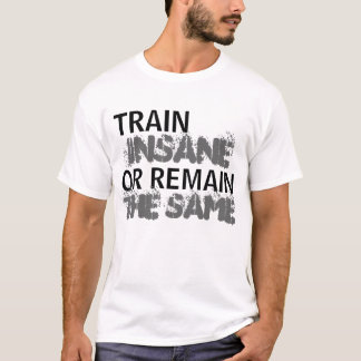 Train Insane or Remain the Same-Men's T-Shirt