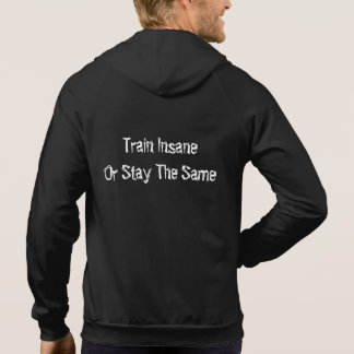 Train Insane Or Stay The Same Gym Zip Hoodie' Hoodie