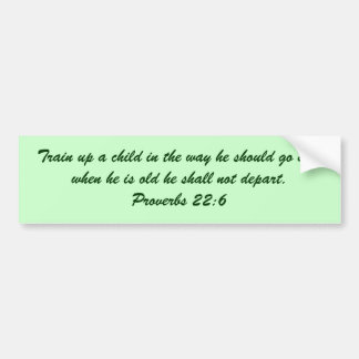 Train up a child in the way he should go and wh... bumper sticker