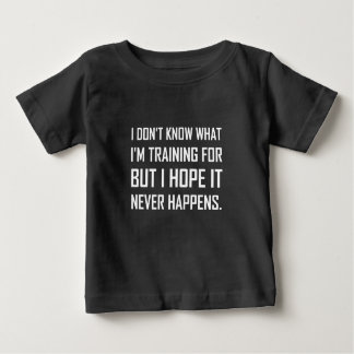Training For Hope It Never Happens Baby T-Shirt