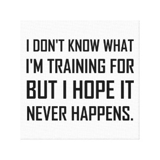 Training For Hope It Never Happens Canvas Print