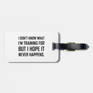 Training For Hope It Never Happens Luggage Tag
