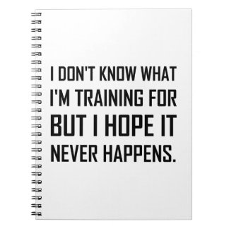 Training For Hope It Never Happens Notebook