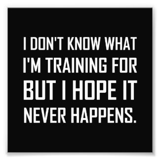 Training For Hope It Never Happens Photo Print