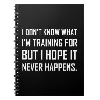 Training For Hope It Never Happens Spiral Notebook