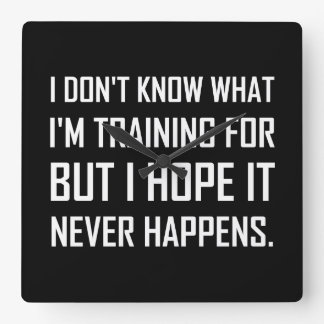 Training For Hope It Never Happens Square Wall Clock
